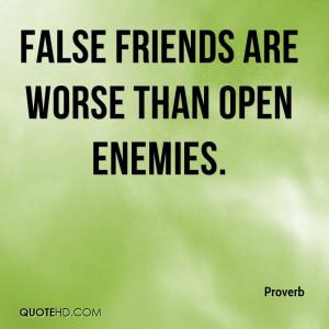 False friends are worse than open enemies.
