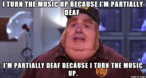 Fat Bastard Meme On Listening To Loud Music Because His Deaf