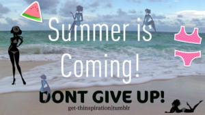 Summer is here, don't give up