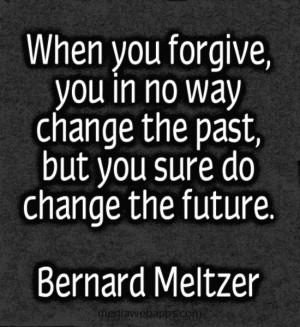 When you forgive, you in no way change the past - but you sure do ...