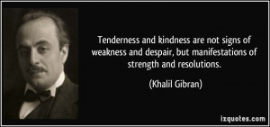 Tenderness and kindness are not signs of weakness and despair, but ...