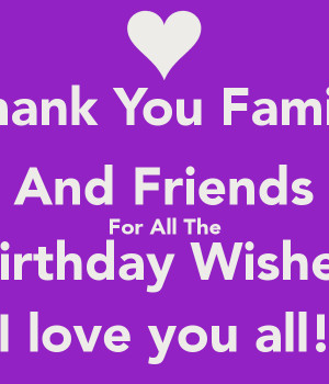 Thank You Family And Friends For All The Birthday Wishes I love you ...