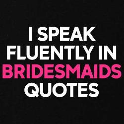 Bridesmaids Quotes Maternity T-Shirt