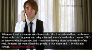 comment on a shane video like: I miss the old him.. or the new shane ...