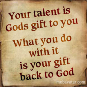 ... -is-gods-gift-to-you_what-you-do-with-it-is-your-gift-back-to-god.jpg