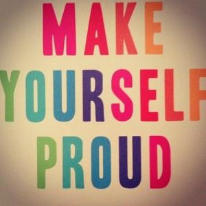 Make yourself proud