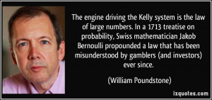 The engine driving the Kelly system is the law of large numbers. In a ...