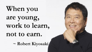 when you are young work to learn not to earn