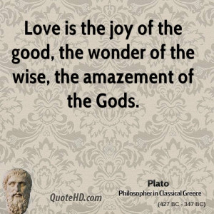 plato-love-quotes-love-is-the-joy-of-the-good-the-wonder-of-the-wise ...