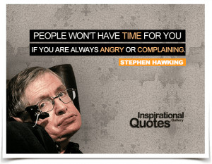 for you if you are always angry or complaining stephen hawking