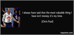 ... the most valuable thing I have isn't money; it's my time. - Chris Paul