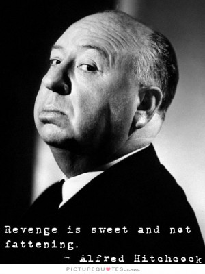 Revenge Quotes Alfred Hitchcock Quotes