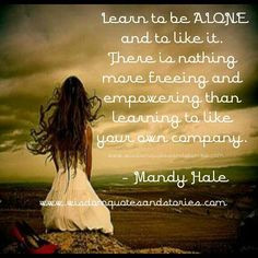 this could not be anymore true, being alone is OKAY!