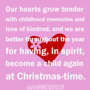 Our hearts grow tender with childhood memories (Christmas Quotes)