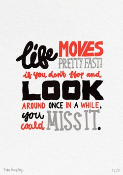 Ferris Bueller quote may need to go on my gallery wall.