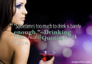 """... drink is barely enough.""""–Drinking Quotes, Alcohol Quotes by Mark"""
