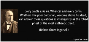 cradle asks us, Whence? and every coffin, Whither? The poor barbarian ...
