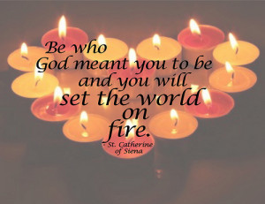 meant you to be and you will set the world on fire