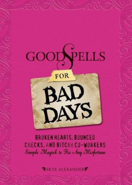 Good Spells for Bad Days: Broken Hearts, Bounced Checks, and Bitchy Co ...