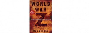 """World War Z: Oral History Of The Zombie War"""" by Max Brooks"""