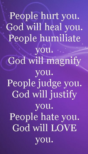 you. God will heal you. People humiliate you. God will magnify you ...