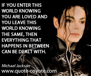If you enter this world knowing you are loved and you leave this world ...