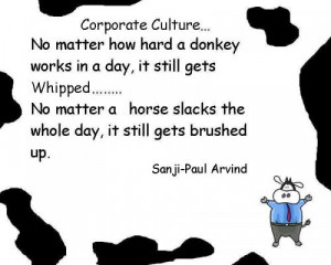 No matter how hard a donkey works in a day, it still gets whipped..No ...