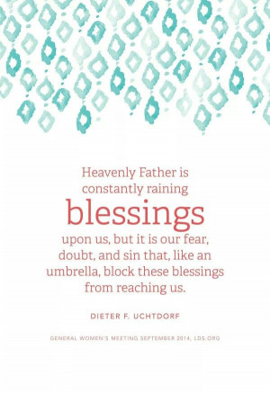 Heavenly Father is constantly raining blessings upon us ... President ...
