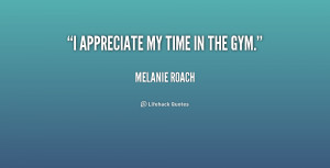 quote-Melanie-Roach-i-appreciate-my-time-in-the-gym-210107.png