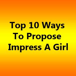 ... impress a girl are you nervous on how to propose to your girl well don