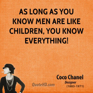 As long as you know men are like children, you know everything!