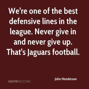 We're one of the best defensive lines in the league. Never give in and ...