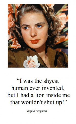 Here you may find the best collection of Ingrid Bergman Quotes .