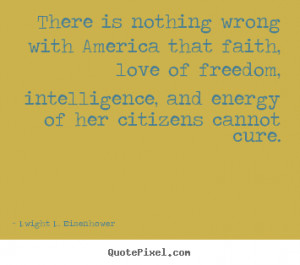 ... Wrong With America That The Faith Love Of Freedom - America Quote
