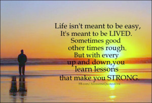 Life Isn Meant Easy Lived...