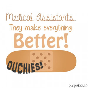 Medical Assistants.. They make everything.. Better! ♥