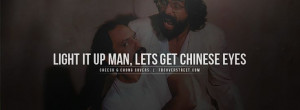 cheech and chong quotes | Cheech and Chong Chinese Eyes Quote Facebook ...