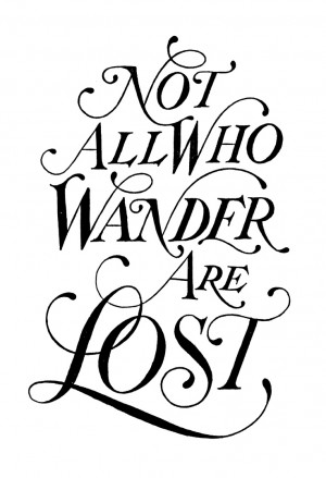 ... all those who wander are lost; ... - Quote by J.R.R. Tolkien