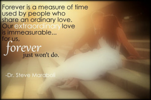 ... love. Our extraordinary love is immeasurable...for us, forever just