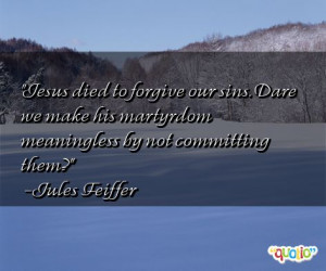 Jesus died to forgive our sins. Dare we make his martyrdom meaningless ...