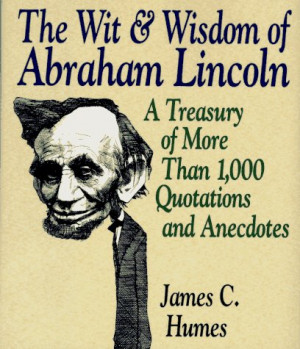 ... Abraham Lincoln: A Treasury of More Than 650 Quotations and Anecdotes