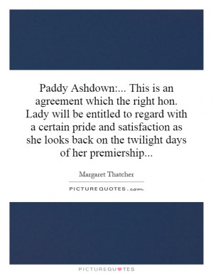 Paddy Ashdown:... This is an agreement which the right hon. Lady will ...