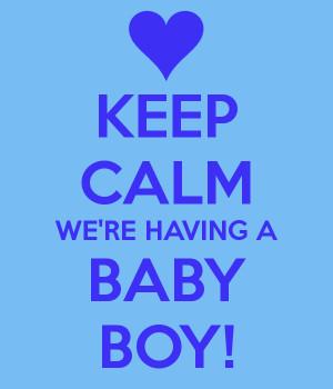 KEEP CALM WE'RE HAVING A BABY BOY!