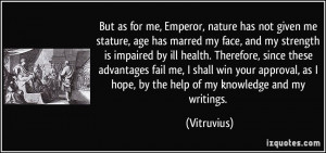 But as for me, Emperor, nature has not given me stature, age has ...