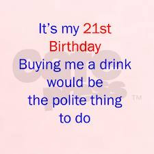 Or most parts of Good 21st Birthday Quotes how about. Never good ...