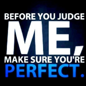 Before You Judge Me - #Quotes