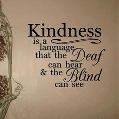 Deaf Quotes Inspirational Like. kindness is a language