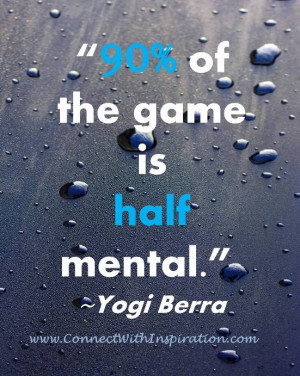 funny quote, funny work quote, Yogi Berra, 90% Of The Game Is Half ...