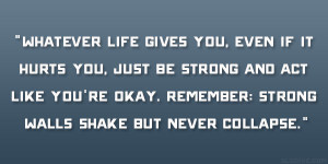 ... it hurts you just be strong and act like you re okay remember strong