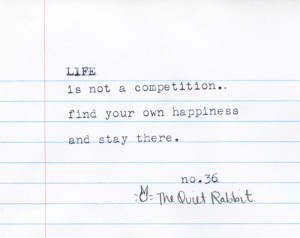 Is Not A Competition, Find Your Own Happiness And Stay There: Quote ...